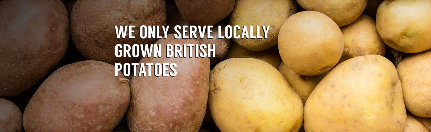 We Only Serve Locally Grown British Potatoes